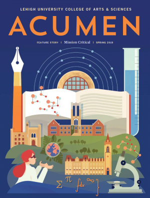 Spring 2019 Acumen, Lehigh University College of Arts and Sciences alumni magazine